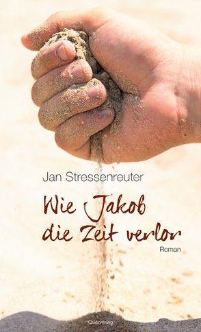 Wie Jakob die Zeit verlor von Stressenreuter,  Jan