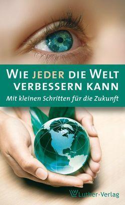Wie jeder die Welt verbessern kann von Göring-Eckardt,  Katrin, Mohler,  Hans