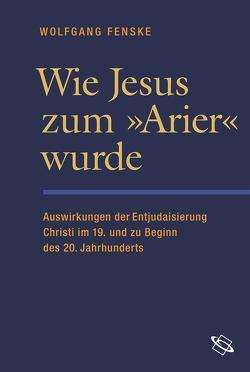 Wie Jesus zum ›Arier‹ wurde von Fenske,  Wolfgang