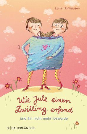 Wie Jule einen Zwilling erfand und ihn nicht mehr loswurde von Bruder,  Eli, Holthausen,  Luise