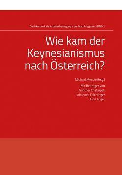 Wie kam der Keynesianismus nach Österreich? von Chaloupek,  Günther, Feichtinger,  Johannes, Guger,  Alois, Mesch,  Michael