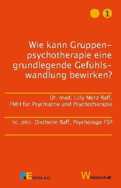 Wie kann Gruppenpsychotherapie eine grundlegende Gefühlswandlung bewirken? von Merz Raff,  Lilly, Raff,  Diethelm