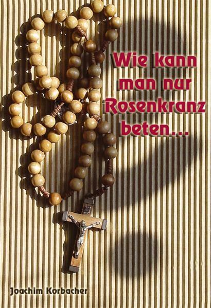 wie man einen Rosenkranz Rosenkranz betet