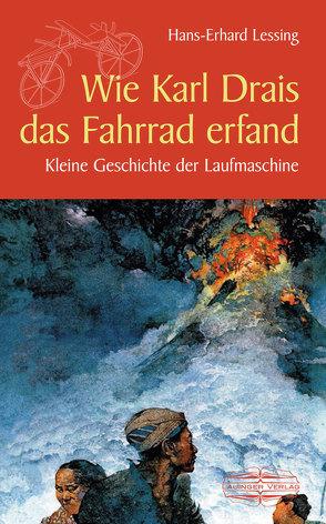 Wie Karl Drais das Fahrrad erfand von Lessing,  Hans-Erhard