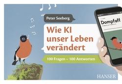 Wie KI unser Leben verändert von Seeberg,  Peter