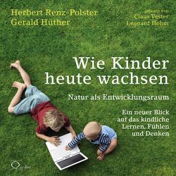 Wie Kinder heute wachsen von Hohm,  Leonard, Hüther,  Gerald, Renz-Polster,  Herbert, Vester,  Claus