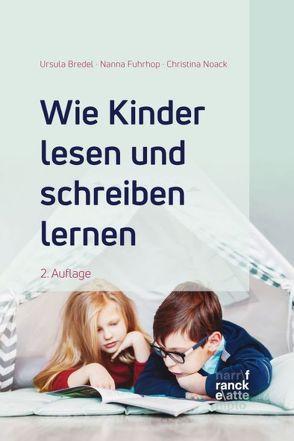 Wie Kinder lesen und schreiben lernen von Bredel,  Prof. Dr. Ursula, Fuhrhop,  Prof. Dr. Nanna, Noack,  Prof. Dr. Christina