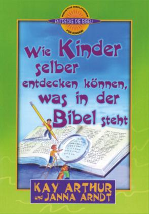 Wie Kinder selber entdecken können, was in der Bibel steht von Arndt,  Janna, Arthur,  Kay