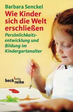 Wie Kinder sich die Welt erschließen von Senckel,  Barbara