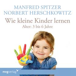Wie kleine Kinder lernen – von 3-6 Jahren von Herschkowitz,  Norbert, Spitzer,  Manfred