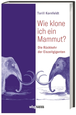 Wie klone ich ein Mammut? von Barth,  Maike, Kornfeldt,  Torill, Wehrmann,  Inge