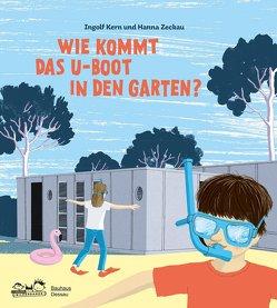 Wie kommt das U-Boot in den Garten? von Kern,  Ingolf, Stein,  Jutta, Stiftung Bauhaus Dessau, Zeckau,  Hanna