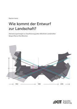 Wie kommt der Entwurf zur Landschaft? Übersetzungsstrategien zur Qualifizierung großer öffentlicher Landschaften – Beispiel Riemer Park München von Lezuo,  Dagmar