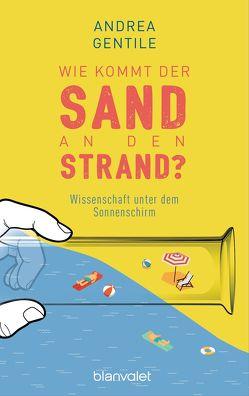Wie kommt der Sand an den Strand? von Gentile,  Andrea, Vacano,  Johannes von
