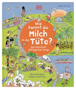 Wie kommt die Milch in die Tüte? von Deutsch,  Libby, Kerttula,  Valpuri