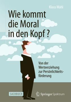 Wie kommt die Moral in den Kopf? von Wahl,  Klaus