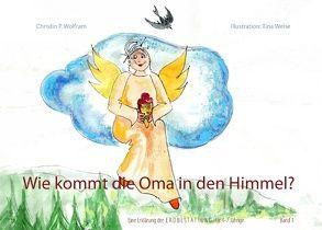 Wie kommt die Oma in den Himmel? von Weise,  Tina, Wolfram,  Christin P.