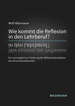 Wie kommt die Reflexion in den Lehrberuf? von Hilzensauer,  Wolf