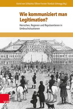 Wie kommuniziert man Legitimation? von Forster,  Ellinor, Schnegg,  Kordula, von Schlachta,  Astrid