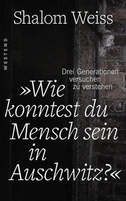 """""""Wie konntest du Mensch sein in Auschwitz?"""" von Melzer,  Abraham, Weiss,  Shalom"""