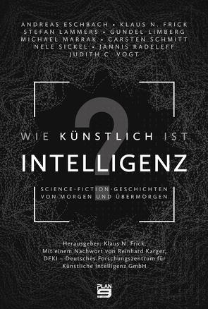 Wie künstlich ist Intelligenz? von Eschbach,  Andreas, Frick,  Klaus N, Kärger,  Reinhard, Lammers,  Stefan, Limberg,  Gundel, Marrak,  Michael, Radeleff,  Jannis, Schmitt,  Carsten, Sickel,  Nele, Vogt,  Judith