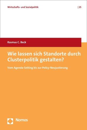 Wie lassen sich Standorte durch Clusterpolitik gestalten? von Beck,  Rasmus C.