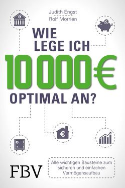 Wie lege ich 10000 Euro optimal an? von Engst,  Judith, Morrien,  Rolf