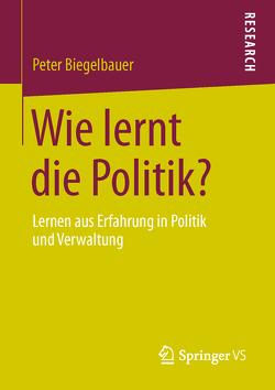 Wie lernt die Politik? von Biegelbauer,  Peter