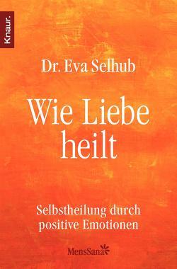 Wie Liebe heilt von Infusino,  Divina, Merz-Busch,  Gisela, Selhub,  Eva