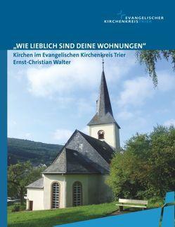 """""""Wie lieblich sind deine Wohnungen"""" von Evangelischer Kirchenkreis Trier (EKKT), Walter,  Ernst-Christian"""