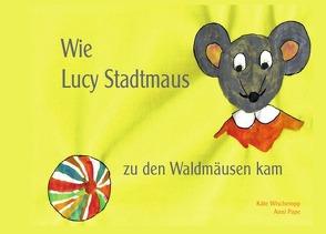 Wie Lucy Stadtmaus zu den Waldmäusen kam von Wischeropp,  Katrin