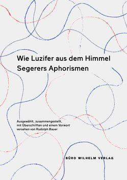 Wie Luzifer aus dem Himmel – Segerers Aphorismen von Alois,  Segerer, Bauer,  Rudolph, Wilhelm,  Manfred