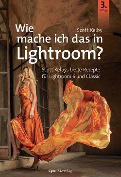 Wie mache ich das in Lightroom? von Kelby,  Scott, Kommer,  Isolde