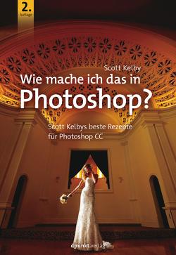 Wie mache ich das in Photoshop? von Kelby,  Scott, Mersin,  Isolde