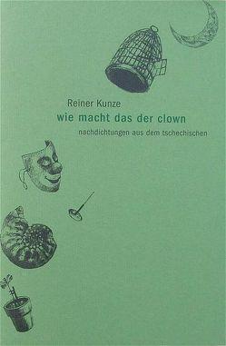 Wie macht das der Clown von Haller,  Bettina, Kunze,  Reiner