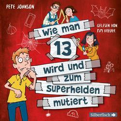 Wie man 13 wird und zum Superhelden mutiert (Wie man 13 wird 4) von Johnson,  Pete, Kreuer,  Tim, Spindler,  Christine