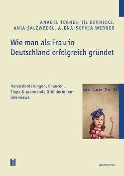 Wie man als Frau in Deutschland erfolgreich gründet von Bernicke,  Jil, Salzwedel,  Anja, Ternès,  Anabel, Werner,  Alena-Sophia
