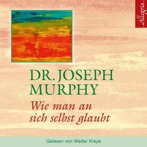 Wie man an sich selbst glaubt von Kreye,  Walter, Murphy,  Dr. Joseph