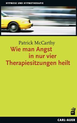 Wie man Angst in nur vier Therapiesitzungen heilt von McCarthy,  Patrick