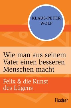 Wie man aus seinem Vater einen besseren Menschen macht von Wolf,  Klaus-Peter