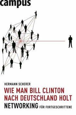 Wie man Bill Clinton nach Deutschland holt von Scherer,  Hermann