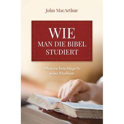 Wie man die Bibel studiert von MacArthur,  John