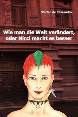 Wie man die Welt verändert, oder Nicci macht es besser von Cassandro,  Steffen de