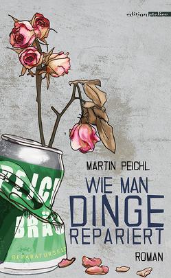 Wie man Dinge repariert von Peichl,  Martin
