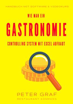 Wie man ein Gastronomie Controlling System mit Excel aufbaut – Handbuch mit Software & Videokurs von Graf,  Peter