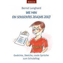Wie man ein schlechtes Zeugnis zeigt von Lunghard,  Bernd