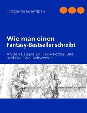 Wie man einen Fantasy-Bestseller schreibt von Grandpair,  Holger de