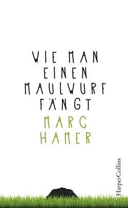 Wie man einen Maulwurf fängt von Hamer,  Marc