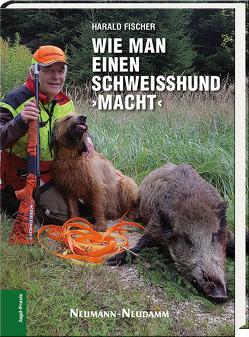 Wie man einen Schweißhund ›macht‹ von Fischer,  Harald