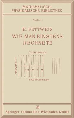 Wie Man Einstens Rechnete von Fettweis,  Ewald
